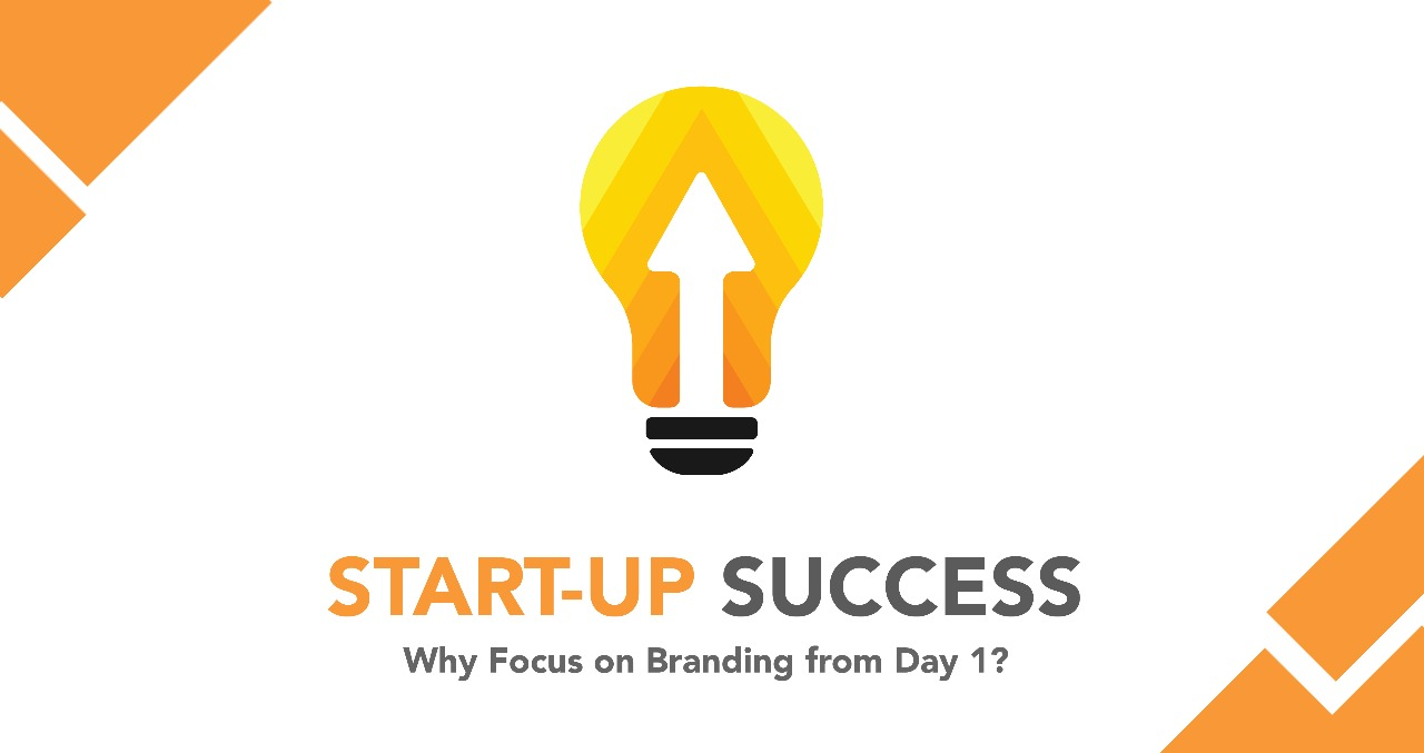 START-UP SUCCESS: WHY FOCUS ON BRANDING FROM DAY 1?